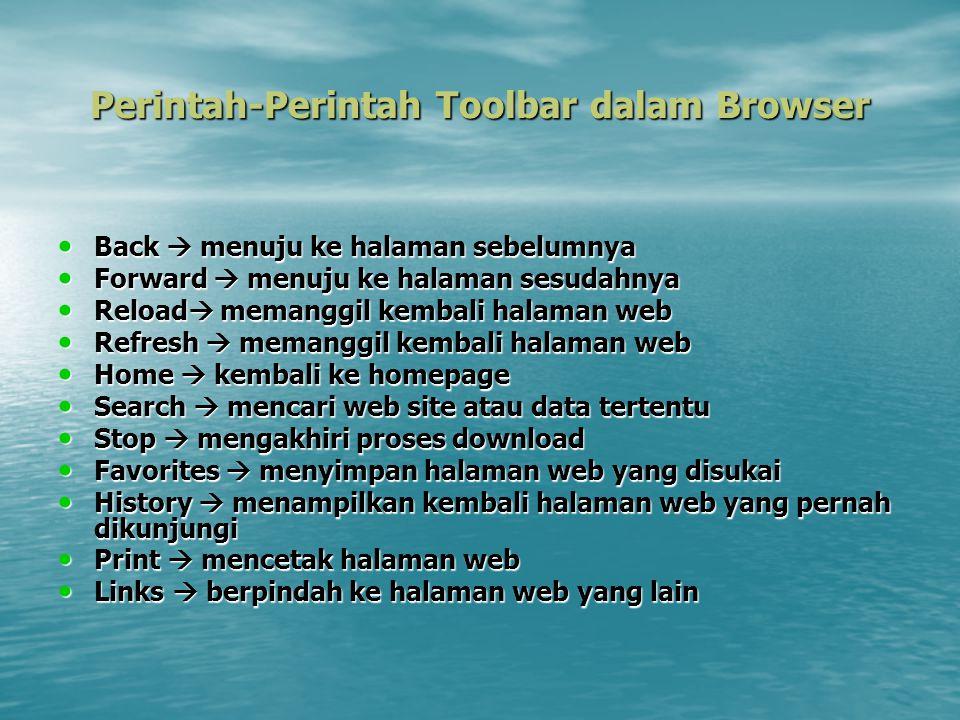 Perintah-Perintah Toolbar dalam Browser Back  menuju ke halaman sebelumnya Back  menuju ke halaman sebelumnya Forward  menuju ke halaman sesudahnya