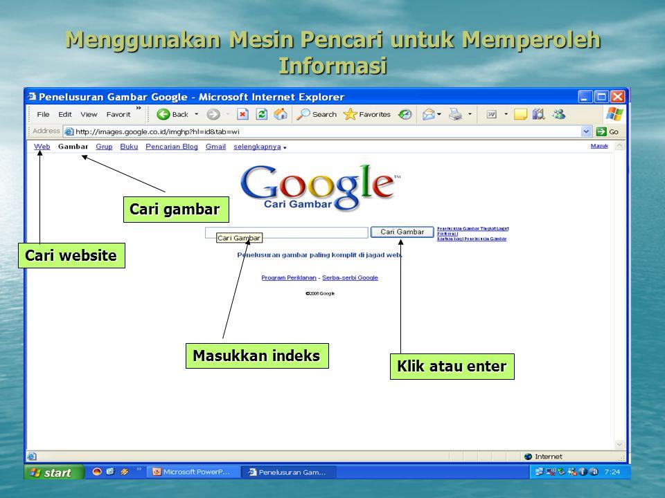 Menggunakan Mesin Pencari untuk Memperoleh Informasi Cari website Cari gambar Klik atau enter Masukkan indeks