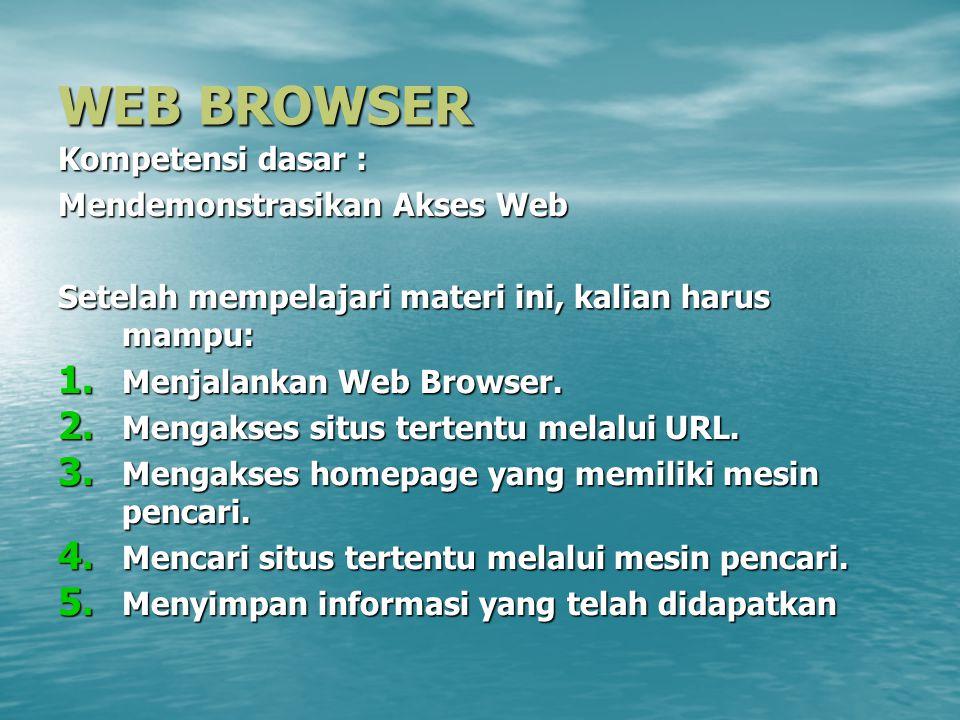 WEB BROWSER Kompetensi dasar : Mendemonstrasikan Akses Web Setelah mempelajari materi ini, kalian harus mampu: 1. Menjalankan Web Browser. 2. Mengakse
