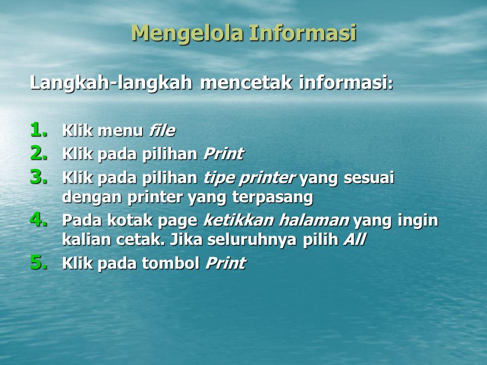 Mengelola Informasi Langkah-langkah mencetak informasi : 1. Klik menu file 2. Klik pada pilihan Print 3. Klik pada pilihan tipe printer yang sesuai de