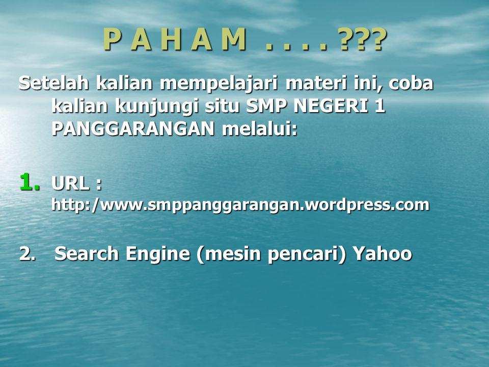 P A H A M.... ??? Setelah kalian mempelajari materi ini, coba kalian kunjungi situ SMP NEGERI 1 PANGGARANGAN melalui: 1. URL : http:/www.smppanggarang