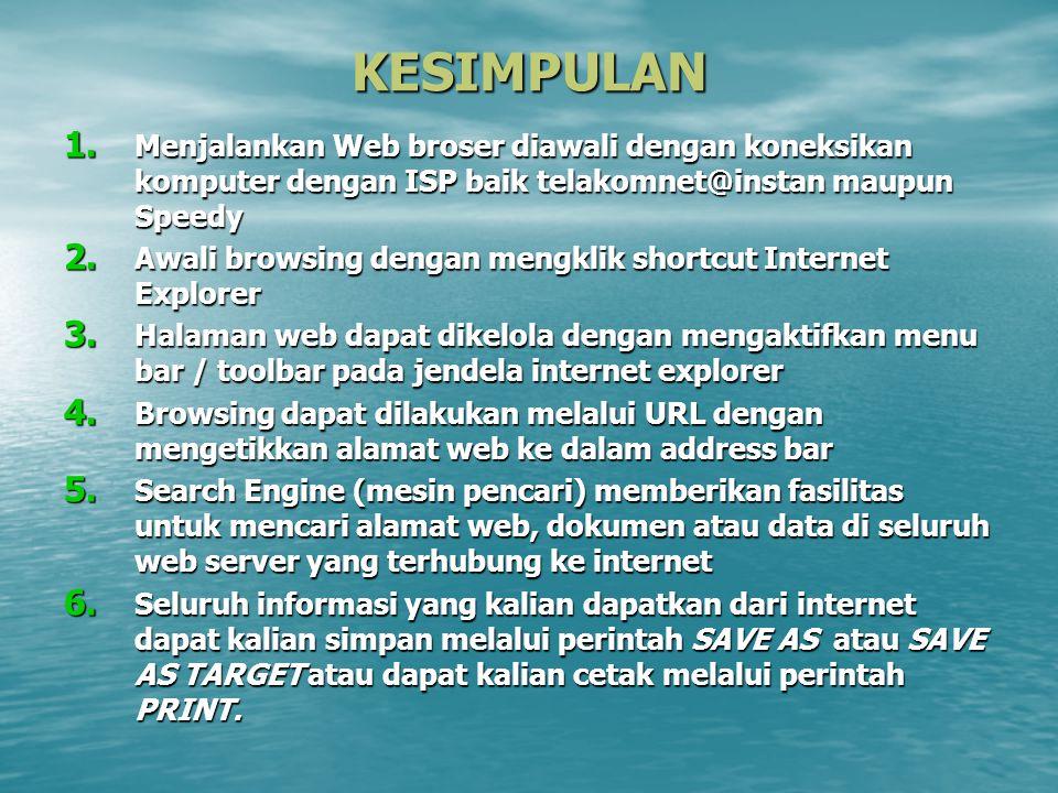 KESIMPULAN 1. Menjalankan Web broser diawali dengan koneksikan komputer dengan ISP baik telakomnet@instan maupun Speedy 2. Awali browsing dengan mengk