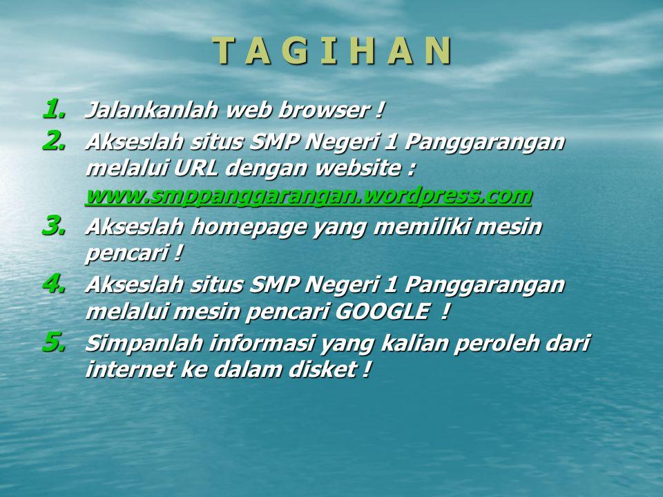 T A G I H A N 1. Jalankanlah web browser ! 2. Akseslah situs SMP Negeri 1 Panggarangan melalui URL dengan website : www.smppanggarangan.wordpress.com