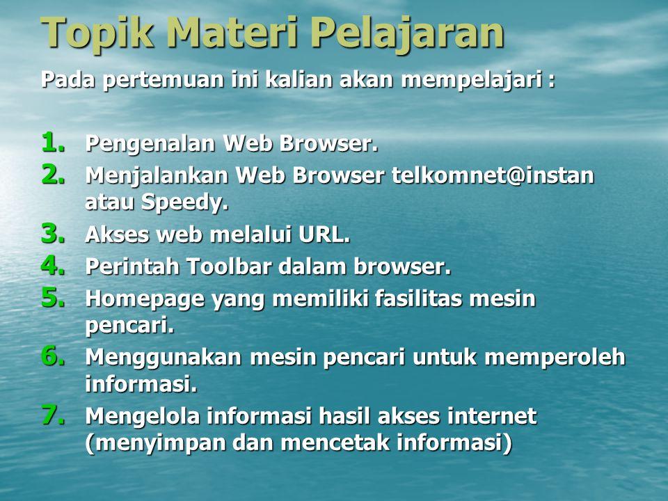 Topik Materi Pelajaran Pada pertemuan ini kalian akan mempelajari : 1. Pengenalan Web Browser. 2. Menjalankan Web Browser telkomnet@instan atau Speedy