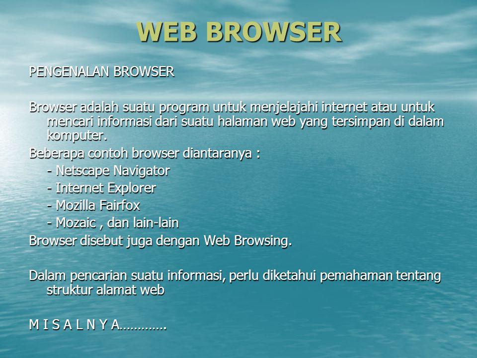 WEB BROWSER PENGENALAN BROWSER Browser adalah suatu program untuk menjelajahi internet atau untuk mencari informasi dari suatu halaman web yang tersim