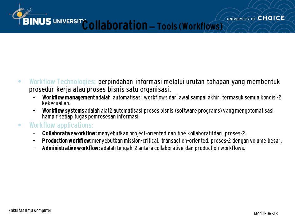 Fakultas Ilmu Komputer Modul-06-23 Collaboration – Tools (Workflows) Workflow Technologies: perpindahan informasi melalui urutan tahapan yang membentuk prosedur kerja atau proses bisnis satu organisasi.