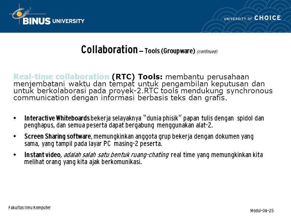 Fakultas Ilmu Komputer Modul-06-25 Collaboration – Tools (Groupware) (continued) Interactive Whiteboards bekerja selayaknya dunia phisik papan tulis dengan spidol dan penghapus, dan semua peserta dapat bergabung menggunakan alat-2.