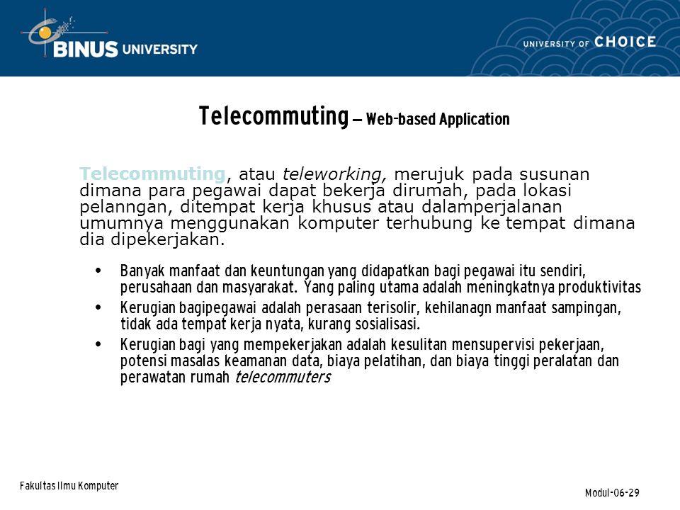 Fakultas Ilmu Komputer Modul-06-29 Telecommuting – Web-based Application Banyak manfaat dan keuntungan yang didapatkan bagi pegawai itu sendiri, perusahaan dan masyarakat.