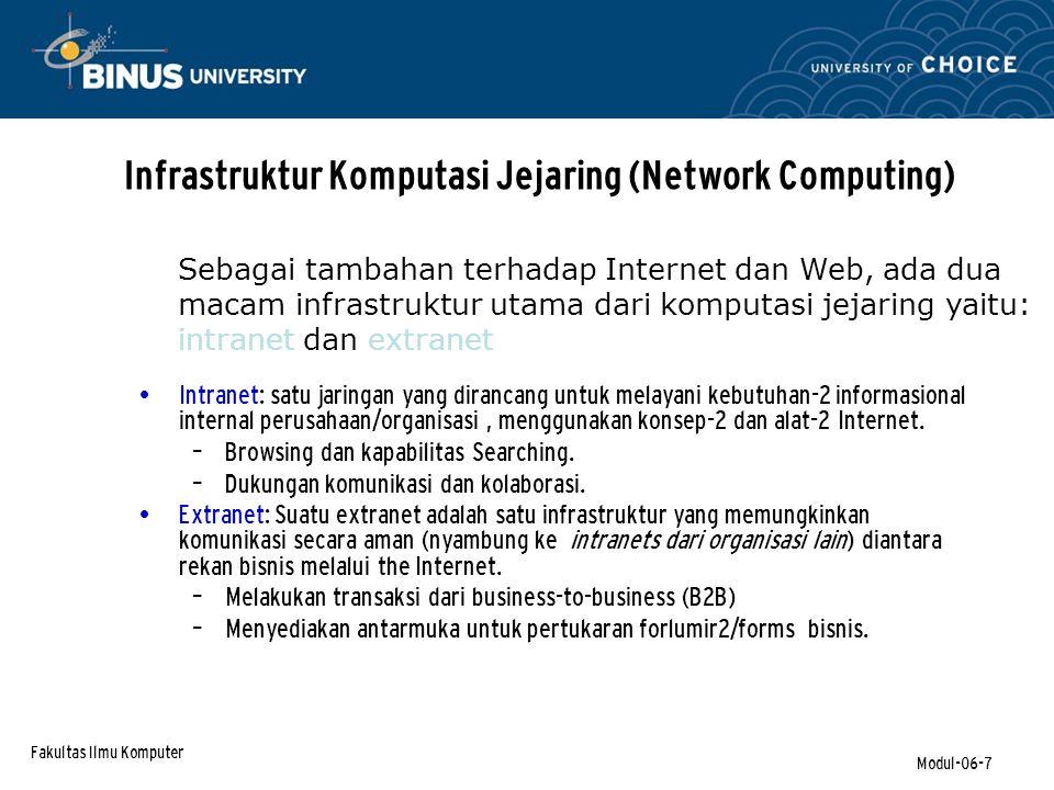 Fakultas Ilmu Komputer Modul-06-7 Infrastruktur Komputasi Jejaring (Network Computing) Intranet: satu jaringan yang dirancang untuk melayani kebutuhan-2 informasional internal perusahaan/organisasi, menggunakan konsep-2 dan alat-2 Internet.