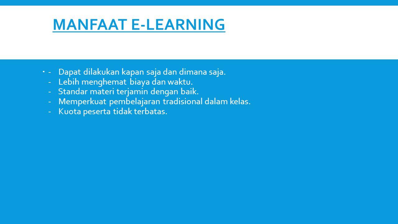 MANFAAT E-LEARNING  - Dapat dilakukan kapan saja dan dimana saja. - Lebih menghemat biaya dan waktu. - Standar materi terjamin dengan baik. - Memperk