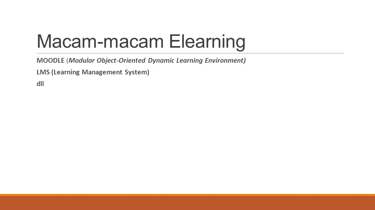 Macam-macam Elearning MOODLE (Modular Object-Oriented Dynamic Learning Environment) LMS (Learning Management System) dll