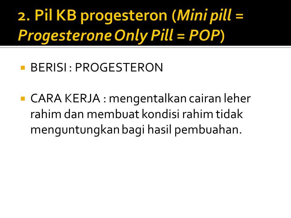  Pil KB kombinasi (Combined Oral Contraceptives = COC) - BERISI : HORMON KELAMIN WANITA ESTROGEN DAN PROGESTERON - MEKANISME KERJA 1. Mencegah pemata