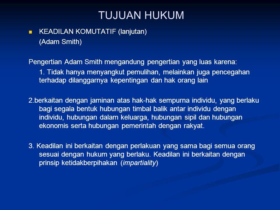 TUJUAN H UKUM KEADILAN KOMUTATIF (lanjutan) KEADILAN KOMUTATIF (lanjutan) (Adam Smith) keadilan komutatif dibangun atas di atas dasar pengandaian haki