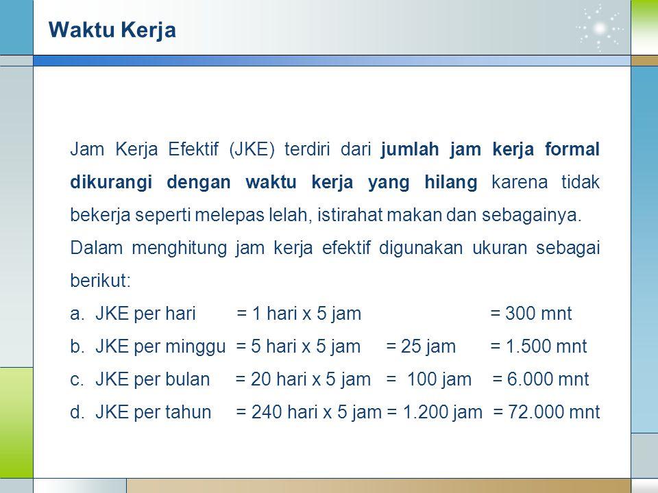 Waktu Kerja Jam Kerja Efektif (JKE) terdiri dari jumlah jam kerja formal dikurangi dengan waktu kerja yang hilang karena tidak bekerja seperti melepas