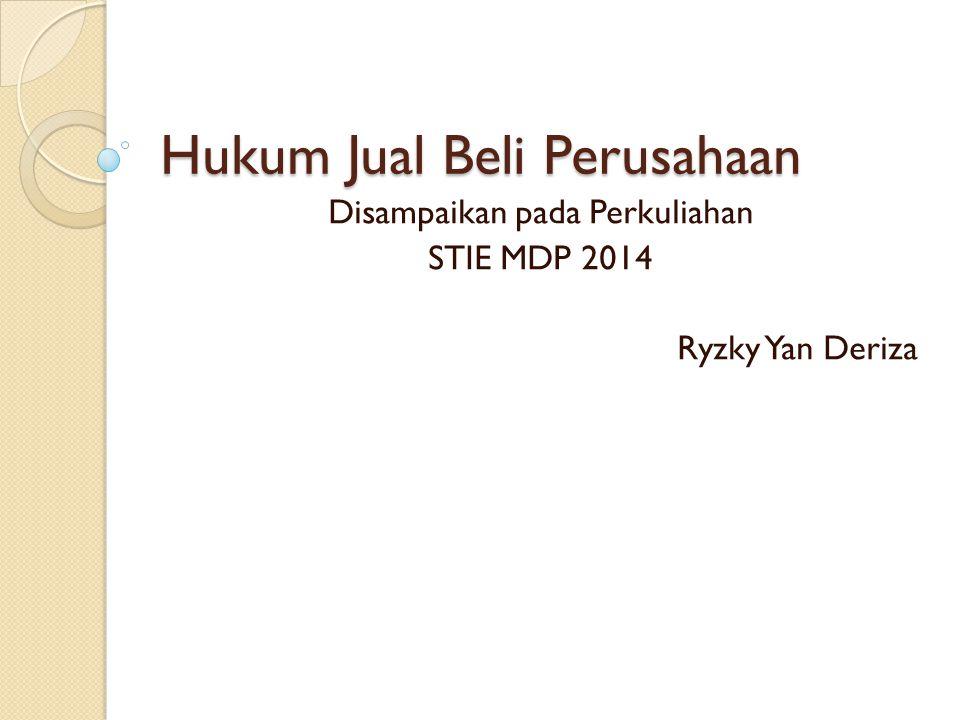 Hukum Jual Beli Perusahaan Disampaikan pada Perkuliahan STIE MDP 2014 Ryzky Yan Deriza