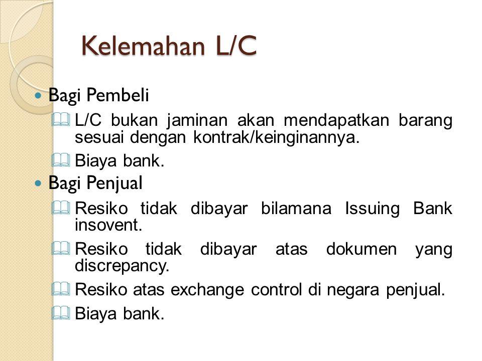 Kelemahan L/C Bagi Pembeli  L/C bukan jaminan akan mendapatkan barang sesuai dengan kontrak/keinginannya.