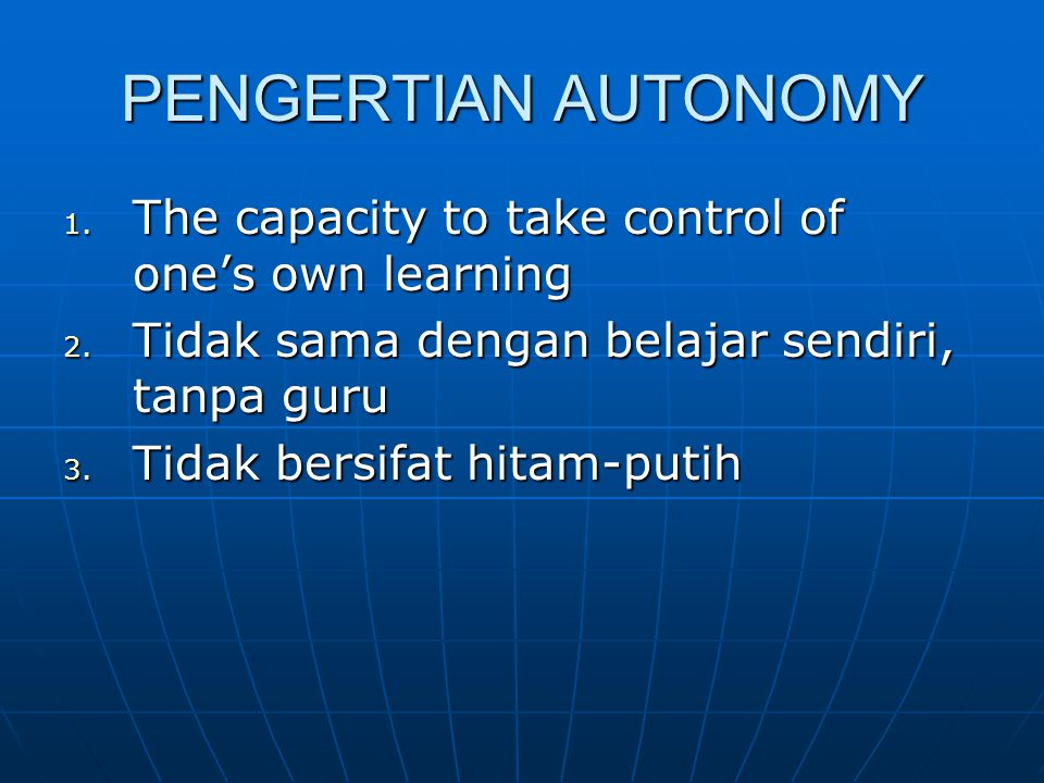 PENGERTIAN AUTONOMY 1. The capacity to take control of one's own learning 2.
