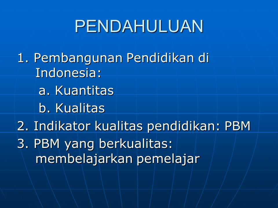 PENDAHULUAN 1. Pembangunan Pendidikan di Indonesia: a.