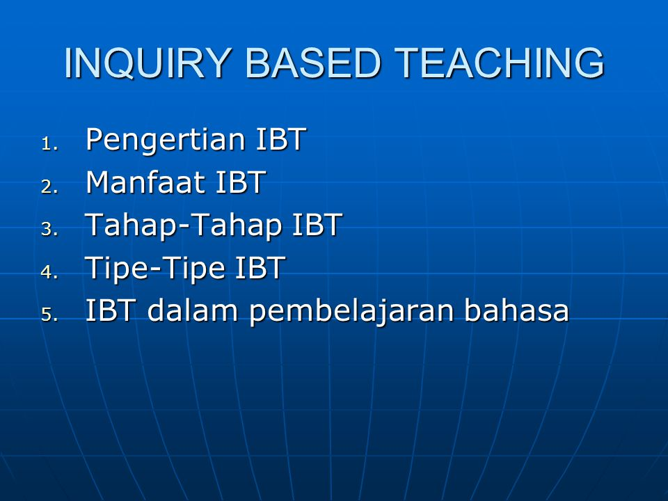 INQUIRY BASED TEACHING 1. Pengertian IBT 2. Manfaat IBT 3.