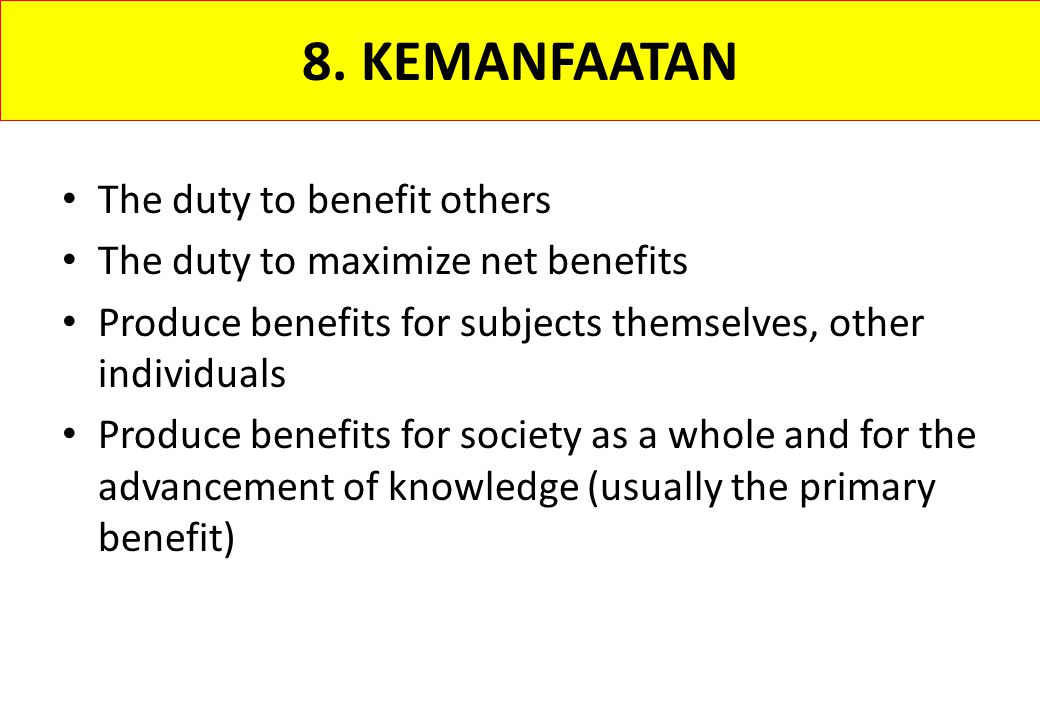 8. KEMANFAATAN The duty to benefit others The duty to maximize net benefits Produce benefits for subjects themselves, other individuals Produce benefi