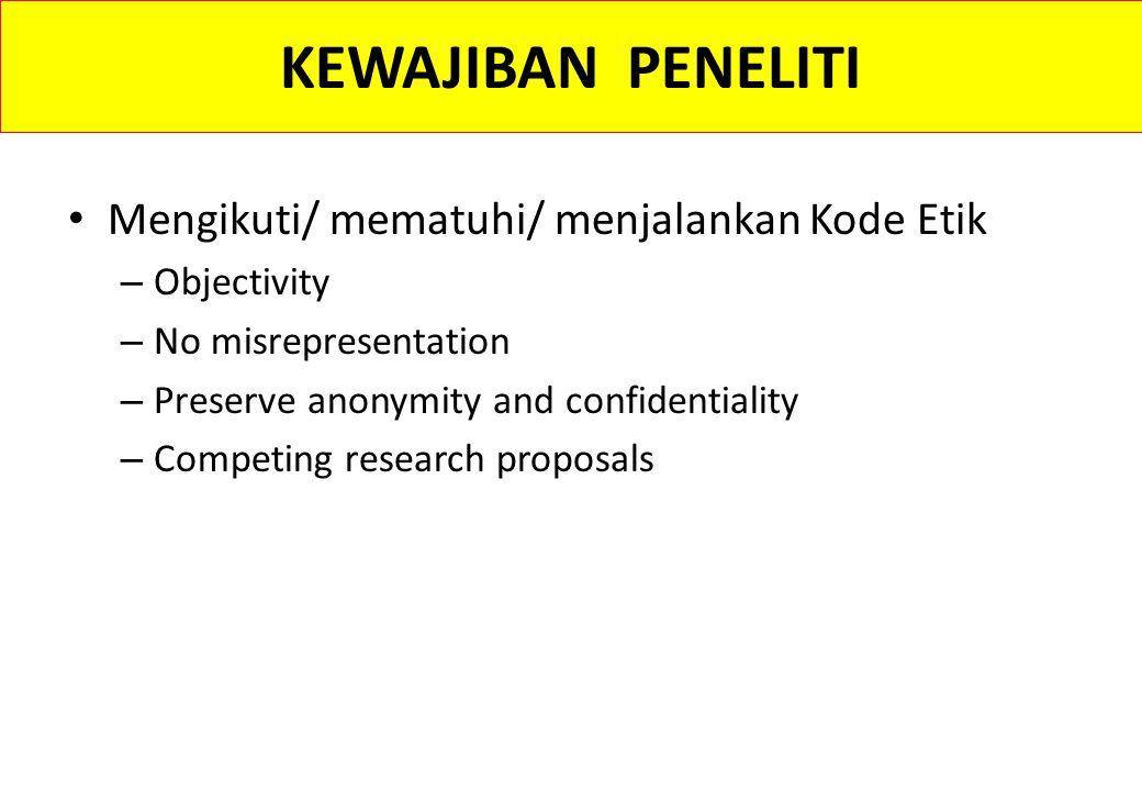 KEWAJIBAN PENELITI Mengikuti/ mematuhi/ menjalankan Kode Etik – Objectivity – No misrepresentation – Preserve anonymity and confidentiality – Competin