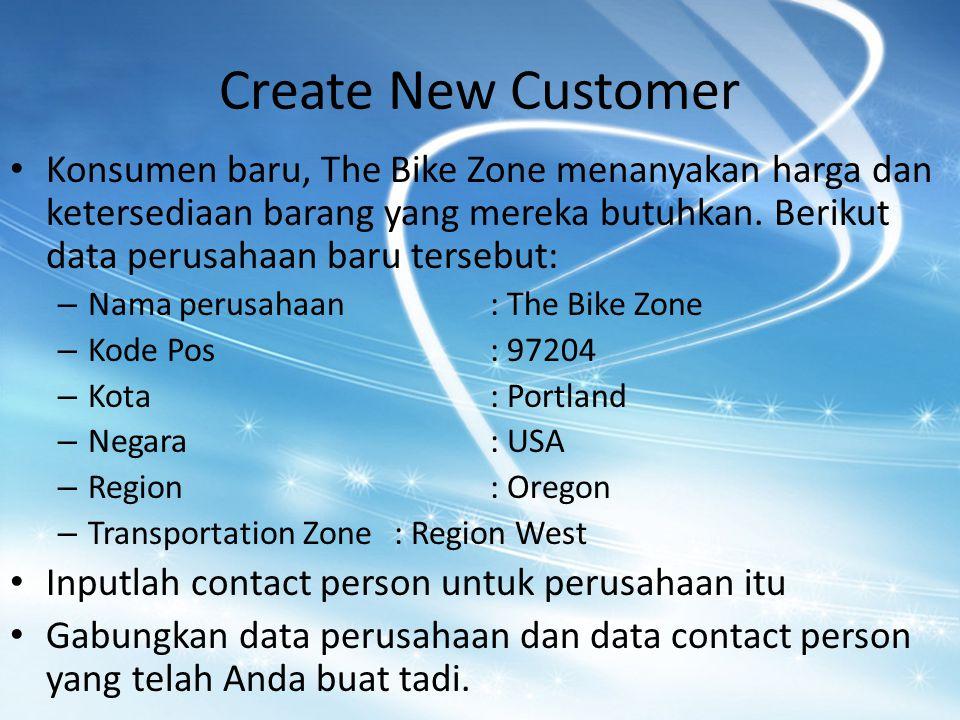 Create New Customer Konsumen baru, The Bike Zone menanyakan harga dan ketersediaan barang yang mereka butuhkan.