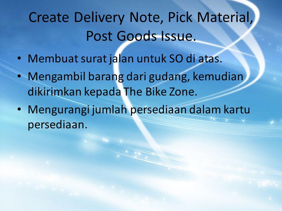 Create Delivery Note, Pick Material, Post Goods Issue. Membuat surat jalan untuk SO di atas. Mengambil barang dari gudang, kemudian dikirimkan kepada