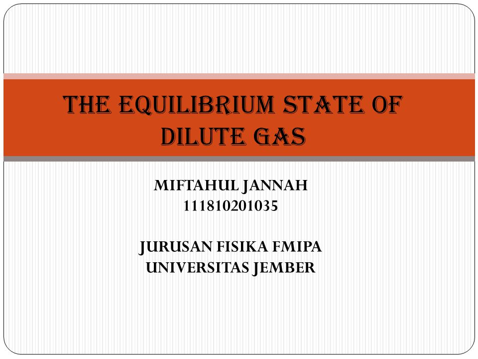 MIFTAHUL JANNAH 111810201035 JURUSAN FISIKA FMIPA UNIVERSITAS JEMBER THE EQUILIBRIUM STATE OF DILUTE GAS