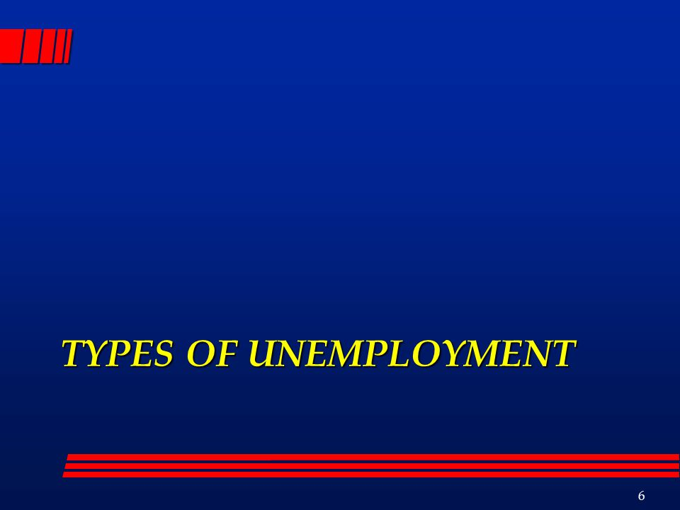 TYPES OF UNEMPLOYMENT 6