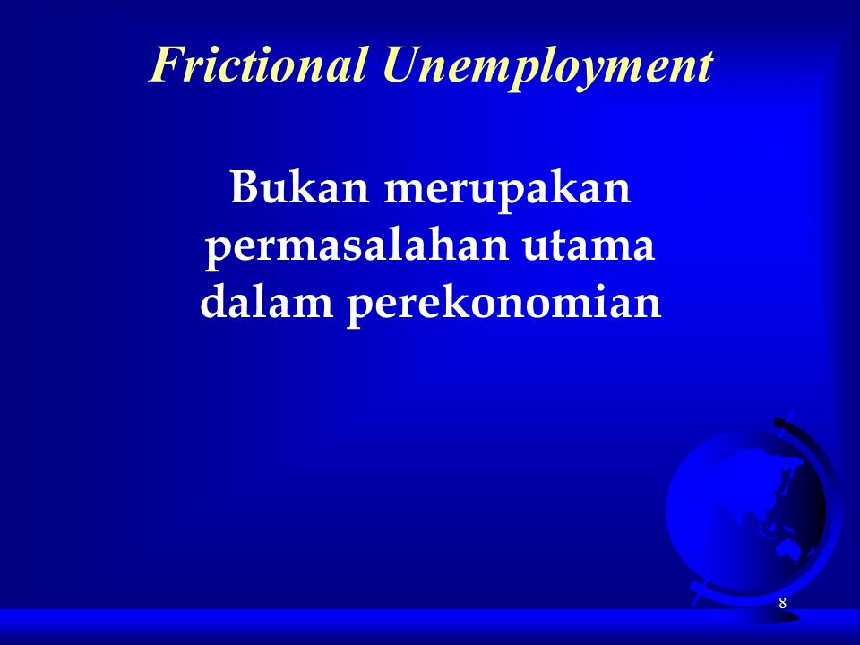 8 Frictional Unemployment Bukan merupakan permasalahan utama dalam perekonomian