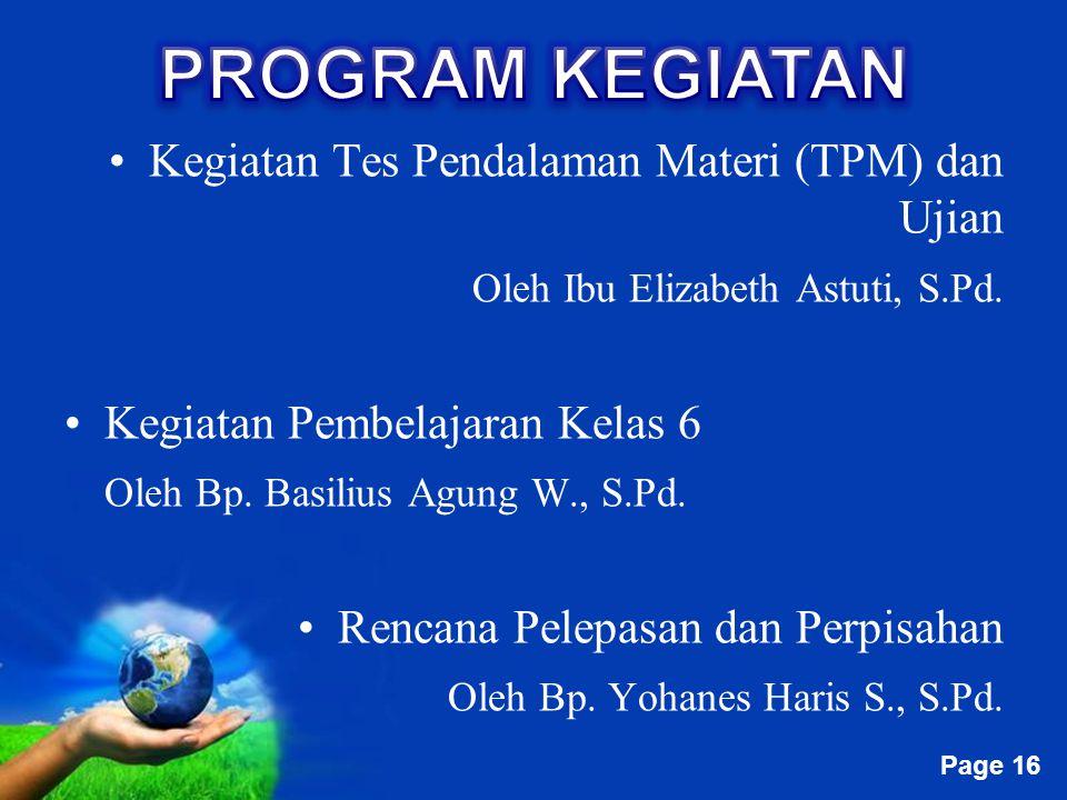 Free Powerpoint Templates Page 16 Kegiatan Tes Pendalaman Materi (TPM) dan Ujian Oleh Ibu Elizabeth Astuti, S.Pd. Kegiatan Pembelajaran Kelas 6 Oleh B