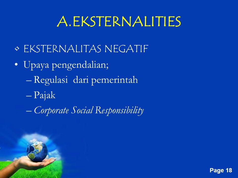 Free Powerpoint Templates Page 18 A.EKSTERNALITIES EKSTERNALITAS NEGATIF Upaya pengendalian; –Regulasi dari pemerintah –Pajak –Corporate Social Responsibility
