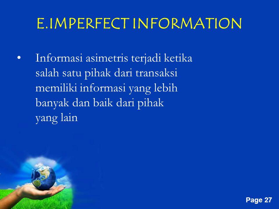 Free Powerpoint Templates Page 27 E.IMPERFECT INFORMATION Informasi asimetris terjadi ketika salah satu pihak dari transaksi memiliki informasi yang lebih banyak dan baik dari pihak yang lain