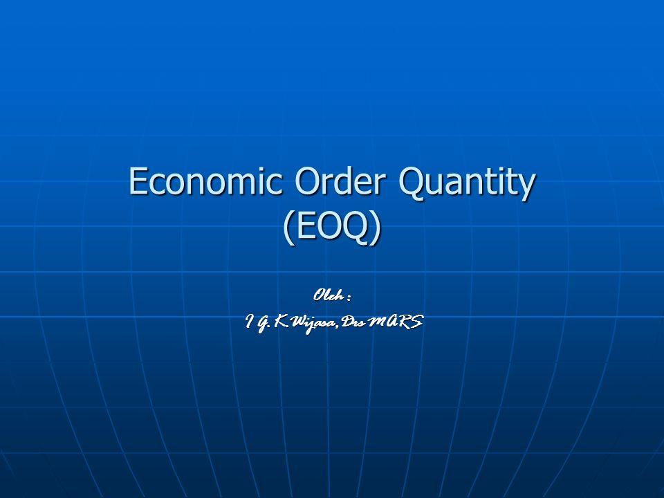 Economic Order Quantity (EOQ) Oleh : I G.K.Wijasa,Drs MARS