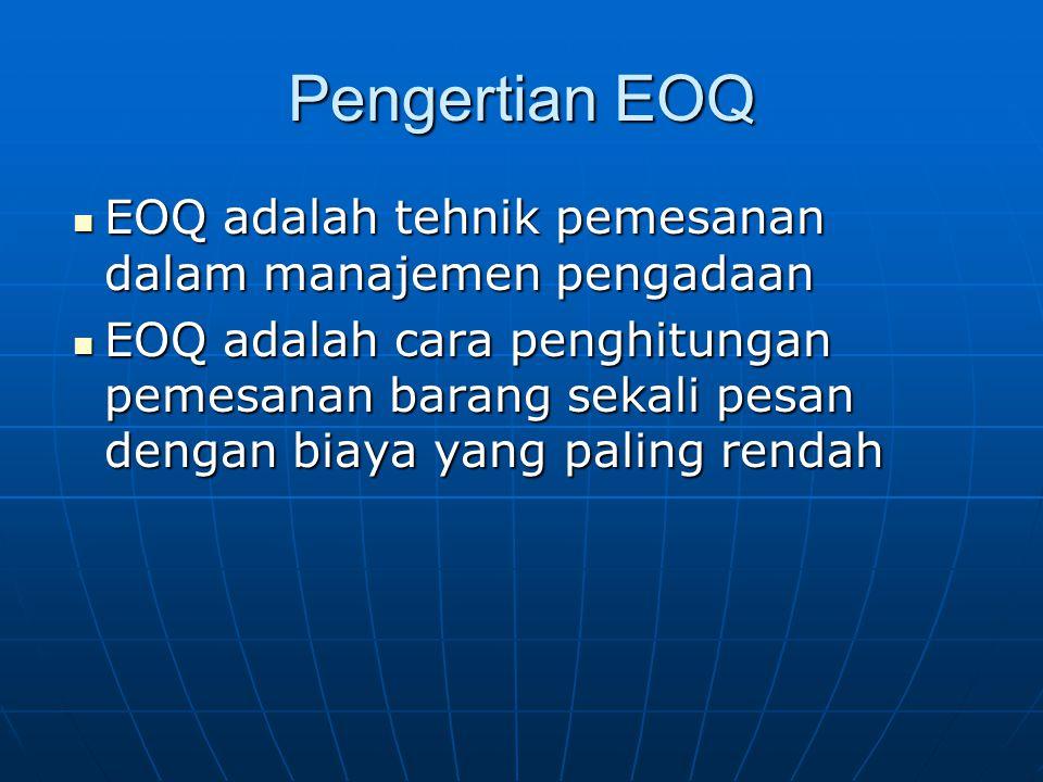 Pengertian EOQ EOQ adalah tehnik pemesanan dalam manajemen pengadaan EOQ adalah tehnik pemesanan dalam manajemen pengadaan EOQ adalah cara penghitunga