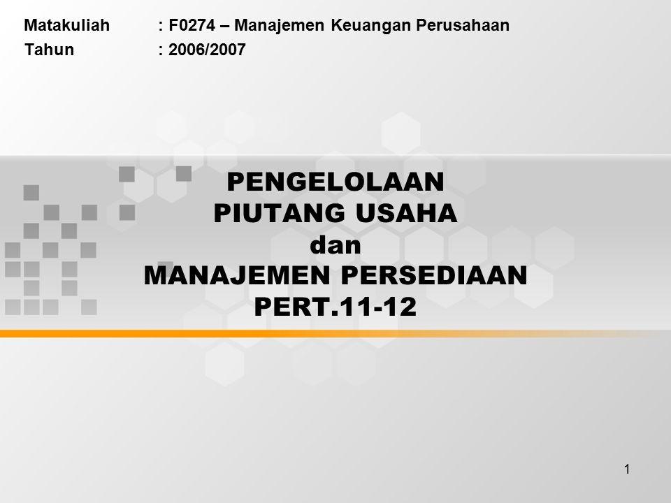 1 PENGELOLAAN PIUTANG USAHA dan MANAJEMEN PERSEDIAAN PERT.11-12 Matakuliah: F0274 – Manajemen Keuangan Perusahaan Tahun: 2006/2007