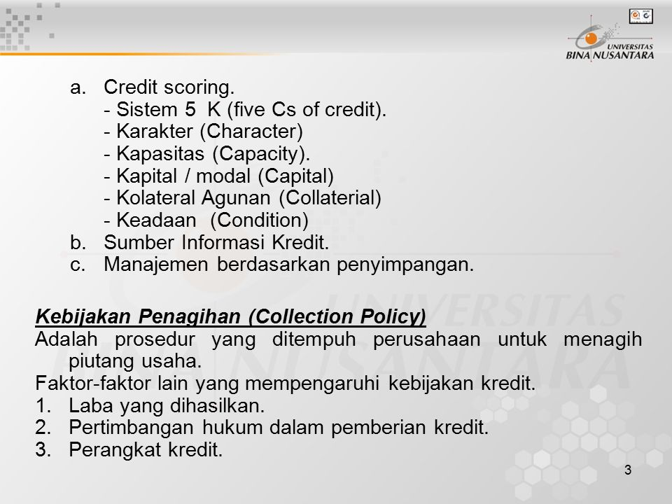 3 a.Credit scoring. - Sistem 5 K (five Cs of credit). - Karakter (Character) - Kapasitas (Capacity). - Kapital / modal (Capital) - Kolateral Agunan (C