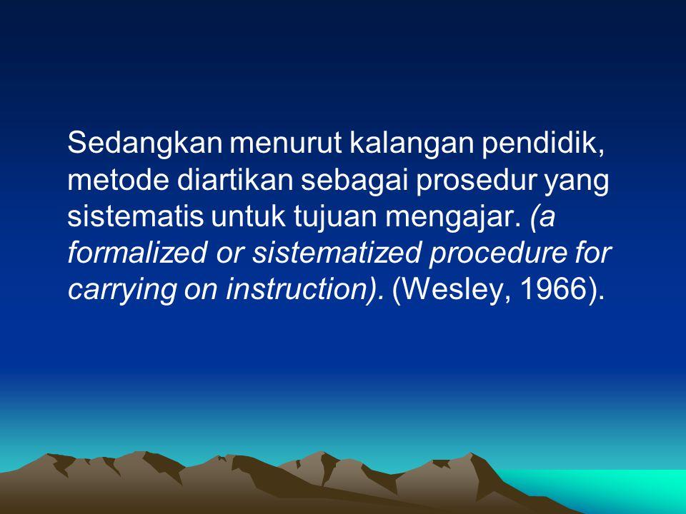 Sedangkan menurut kalangan pendidik, metode diartikan sebagai prosedur yang sistematis untuk tujuan mengajar.