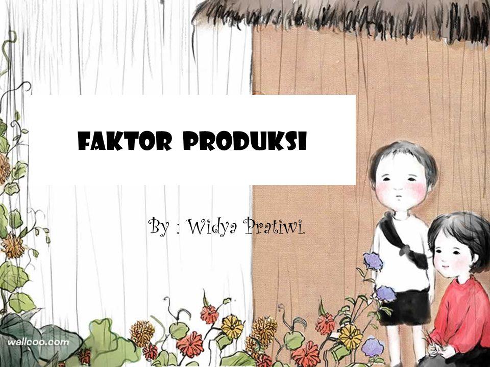 Faktor produksi By : Widya Pratiwi.