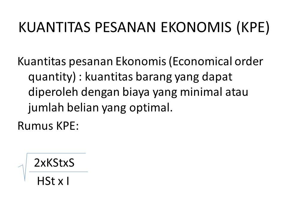 KUANTITAS PESANAN EKONOMIS (KPE) Kuantitas pesanan Ekonomis (Economical order quantity) : kuantitas barang yang dapat diperoleh dengan biaya yang minimal atau jumlah belian yang optimal.