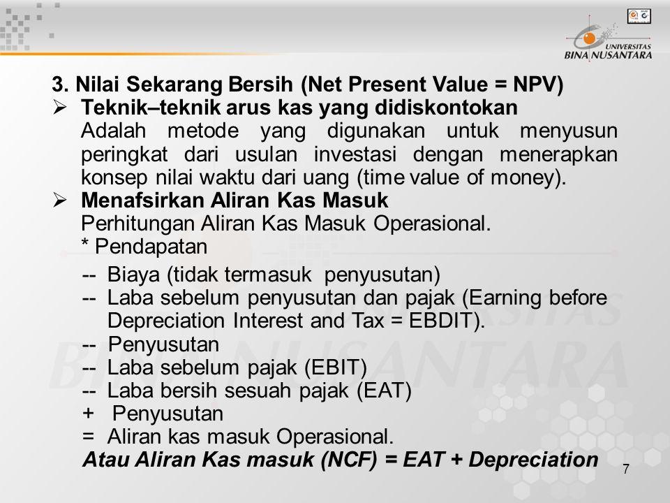 7 3. Nilai Sekarang Bersih (Net Present Value = NPV)  Teknik–teknik arus kas yang didiskontokan Adalah metode yang digunakan untuk menyusun peringkat