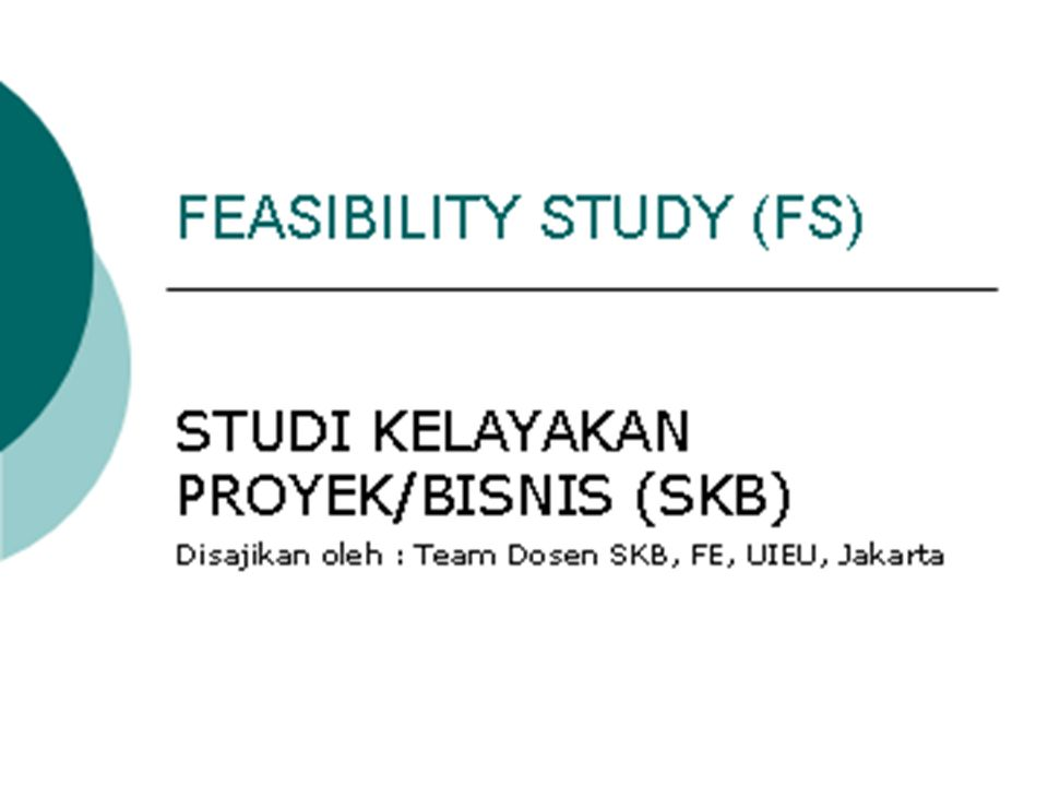 Feasibility Study (FS) Studi Kelayakan Bisnis (SKB) Over View Pertemuan I