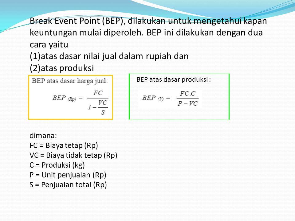 Break Event Point (BEP), dilakukan untuk mengetahui kapan keuntungan mulai diperoleh. BEP ini dilakukan dengan dua cara yaitu (1)atas dasar nilai jual