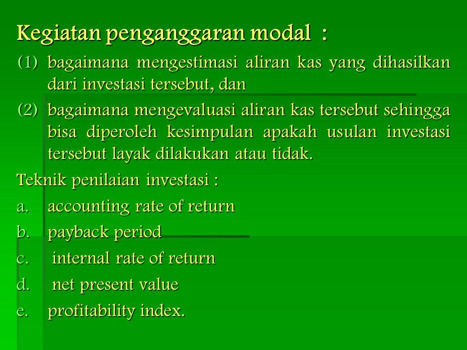Kegiatan penganggaran modal : (1)bagaimana mengestimasi aliran kas yang dihasilkan dari investasi tersebut, dan (2)bagaimana mengevaluasi aliran kas t