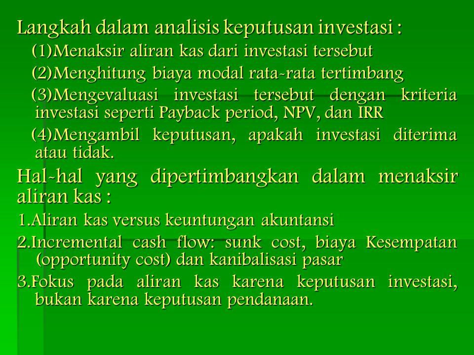 Langkah dalam analisis keputusan investasi : (1)Menaksir aliran kas dari investasi tersebut (1)Menaksir aliran kas dari investasi tersebut (2)Menghitu