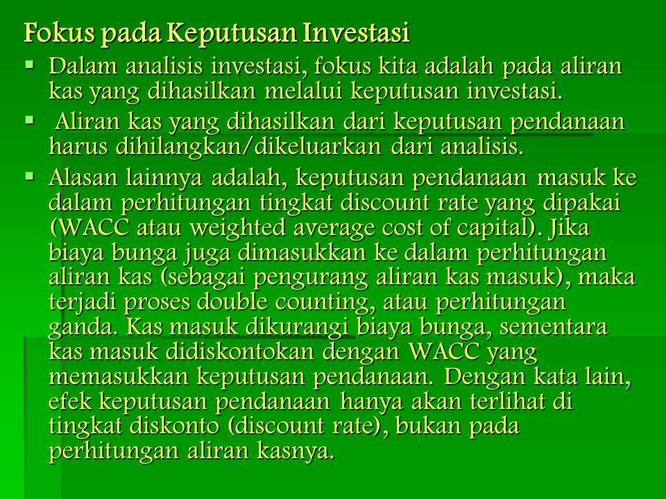 Fokus pada Keputusan Investasi  Dalam analisis investasi, fokus kita adalah pada aliran kas yang dihasilkan melalui keputusan investasi.  Aliran kas