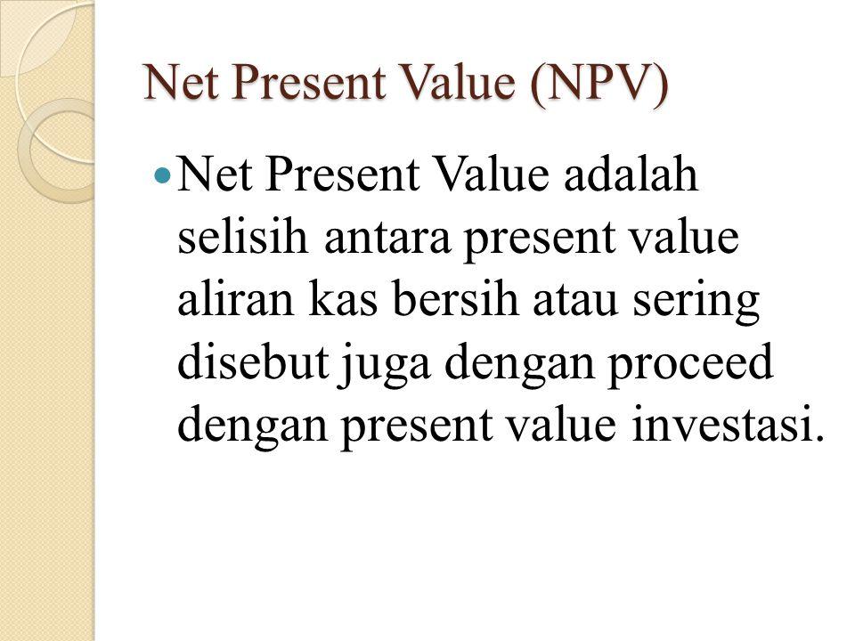 RUMUS NPV NPV = NCF t / (1 + r )t – Ao KET :  NCF t : Aliran kas bersih yang diharapkan dari proyek tesebut pada periode t  r : biaya modal rata-rata tertimbang  Ao : investasi yang diasumsikan dikeluarkan pada awal tahun pertama atau tahun ke nol