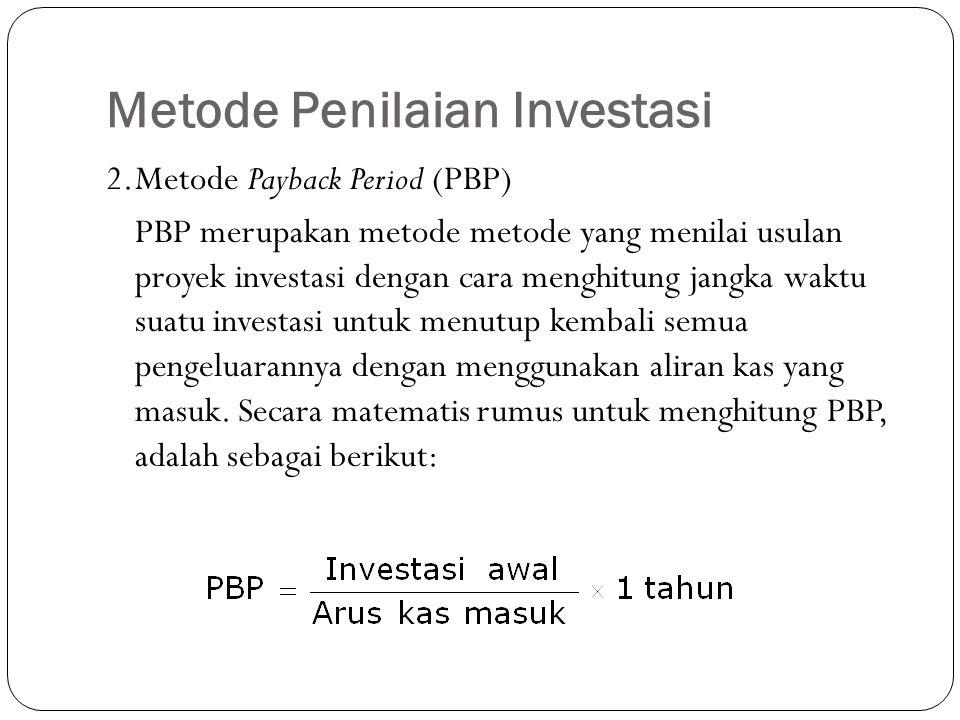 Metode Penilaian Investasi 2.Metode Payback Period (PBP) PBP merupakan metode metode yang menilai usulan proyek investasi dengan cara menghitung jangk