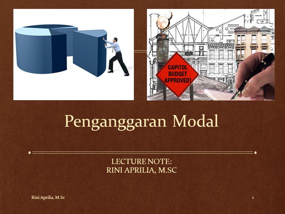 Penganggaran Modal LECTURE NOTE: RINI APRILIA, M.SC Rini Aprilia, M.Sc1