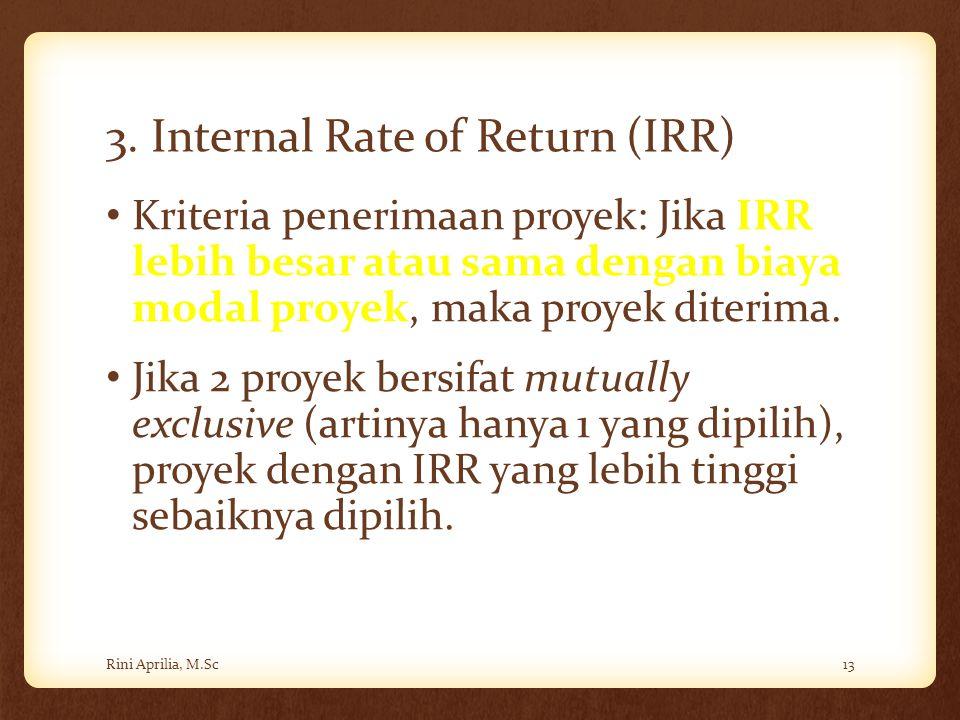 3. Internal Rate of Return (IRR) Kriteria penerimaan proyek: Jika IRR lebih besar atau sama dengan biaya modal proyek, maka proyek diterima. Jika 2 pr
